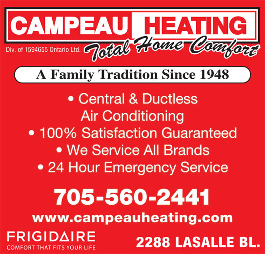 Campeau Heating (705-560-2441) - Display Ad - A Family Tradition Since 1948 Div. of 1594655 Ontario Ltd. Central & Ductless Air Conditioning 100% Satisfaction Guaranteed We Service All Brands 24 Hour Emergency Service 705-560-2441 www.campeauheating.com 2288 LASALLE BL.