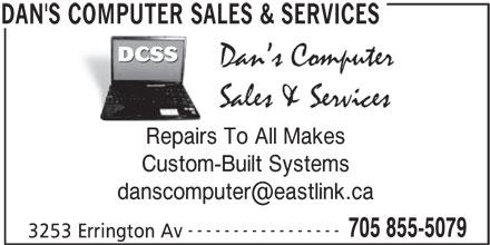 Dan's Computer Sales & Services (705-855-5079) - Display Ad - Repairs To All Makes Custom-Built Systems ----------------- 705 855-5079 3253 Errington Av DAN'S COMPUTER SALES & SERVICES