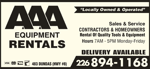 AAA Equipment Rentals & Sales (519-621-2453) - Display Ad - Rental Of Quality Tools & Equipment Hours 7AM - 5PM Monday-Friday DELIVERY AVAILABLE 483 DUNDAS (HWY #8) 226 894-1168 Locally Owned & Operated Sales & Service CONTRACTORS & HOMEOWNERS