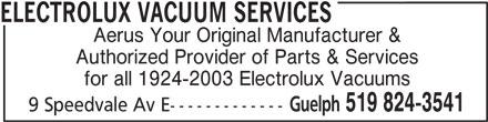 Aerus (519-824-3541) - Display Ad - ELECTROLUX VACUUM SERVICES Aerus Your Original Manufacturer & Authorized Provider of Parts & Services for all 1924-2003 Electrolux Vacuums Guelph 519 824-3541 9 Speedvale Av E-------------