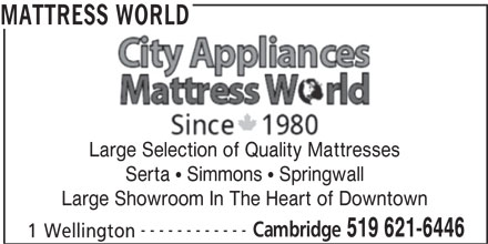 Mattress World (519-621-6446) - Display Ad - MATTRESS WORLD Large Selection of Quality Mattresses Serta  Simmons  Springwall Large Showroom In The Heart of Downtown ------------ Cambridge 519 621-6446 1 Wellington