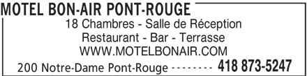 Motel Bon-Air Pont-Rouge (418-873-5247) - Annonce illustrée======= - MOTEL BON-AIR PONT-ROUGE 18 Chambres - Salle de Réception Restaurant - Bar - Terrasse WWW.MOTELBONAIR.COM -------- 418 873-5247 200 Notre-Dame Pont-Rouge