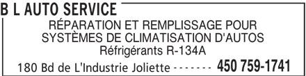 B L Auto Service (450-759-1741) - Annonce illustrée======= - B L AUTO SERVICE RÉPARATION ET REMPLISSAGE POUR SYSTÈMES DE CLIMATISATION D'AUTOS Réfrigérants R-134A ------- 450 759-1741 180 Bd de L'Industrie Joliette