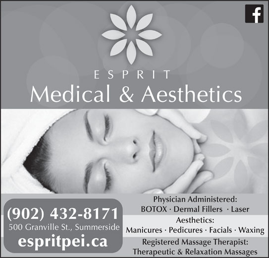 Esprit Medical Aesthetics (902-432-8171) - Display Ad - BOTOX · Dermal Fillers  · Laser (902) 432-8171 Aesthetics: 500 Granville St., Summerside Manicures · Pedicures · Facials · Waxing Registered Massage Therapist: espritpei.ca Therapeutic & Relaxation Massages ESPRIT Physician Administered: Medical & Aesthetics