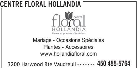 Centre Floral Hollandia (450-455-5764) - Annonce illustrée======= - Mariage - Occasions Spéciales Plantes - Accessoires CENTRE FLORAL HOLLANDIA www.hollandiafloral.com ------- 450 455-5764 3200 Harwood Rte Vaudreuil