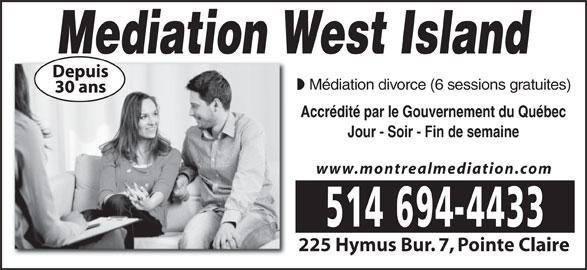 Mediation Centre West Island (514-694-4433) - Annonce illustrée======= - Mediation West Island Médiation divorce (6 sessions gratuites) Accrédité par le Gouvernement du Québec Jour - Soir - Fin de semaine www.montrealmediation.com 225 Hymus Bur. 7, Pointe Claire