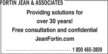 Jean Fortin & Associés (514-382-3260) - Display Ad - over 30 years! Free consultation and confidential JeanFortin.com ---------------------------------- 1 800 465-3809 FORTIN JEAN & ASSOCIATES Providing solutions for