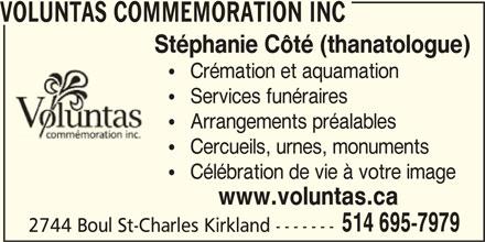 Voluntas Commemoration (514-695-7979) - Annonce illustrée======= - VOLUNTAS COMMEMORATION INC Stéphanie Côté (thanatologue)    Crémation et aquamation    Services funéraires    Arrangements préalables    Cercueils, urnes, monuments    Célébration de vie à votre image www.voluntas.ca 514 695-7979 2744 Boul St-Charles Kirkland -------
