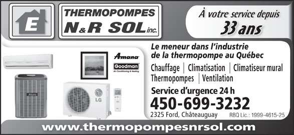 Thermopompes N&R Sol Inc (450-699-3232) - Annonce illustrée======= - À votre service depuisvotre service depu 33 ans Le meneur dans l industrie de la thermopompe au Québec Chauffage     Climatisation     Climatiseur mural Thermopompes     Ventilation Service d urgence 24 h 450-699-3232 2325 Ford, Châteauguay RBQ Lic.: 1999-4615-25RBQ Lic.: 1999-4 www.thermopompesnrsol.com
