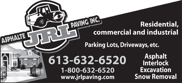 Asphalt J R L Paving Inc (613-632-6520) - Display Ad - Residential, commercial and industrial Asphalt 613-632-6520 Interlock Excavation 1-800-632-6520 Snow Removal www.jrlpaving.com Parking Lots, Driveways, etc.