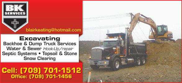 B K Services Limited (709-687-0176) - Display Ad - Snow Clearingg Cell: (709) 701-1512 Office: (709) 701-1456 Septic Systems   Topsoil & Stone Excavating Backhoe & Dump Truck Services Water & Sewer Hook-Up/repair Snow Clearingg Cell: (709) 701-1512 Office: (709) 701-1456 Septic Systems   Topsoil & Stone Excavating Backhoe & Dump Truck Services Water & Sewer Hook-Up/repair