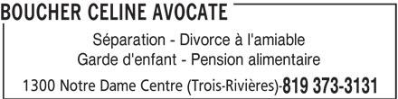 Boucher Celine Avocate (819-373-3131) - Annonce illustrée======= - 1300 Notre Dame Centre (Trois-Rivières)- 819 373-3131 BOUCHER CELINE AVOCATE Séparation - Divorce à l'amiable Garde d'enfant - Pension alimentaire