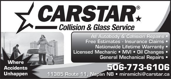 Carstar (506-773-6106) - Display Ad - All Autobody & Collision Repairs Free Estimates - Insurance Claims Nationwide Lifetime Warranty Licensed Mechanic   MVI   Oil Changes General Mechanical Repairs Where Accidents 506-773-6106 Unhappen Collision & Glass Service
