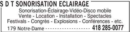 S D T Daniel Tanguay Sonorisation Éclairage (418-285-0077) - Annonce illustrée======= - ------------------- 418 285-0077 179 Notre-Dame S D T SONORISATION ECLAIRAGE Sonorisation-Éclairage-Vidéo-Disco mobile Vente - Location - Installation - Spectacles Festivals - Congrès - Explosions - Conférences - etc.