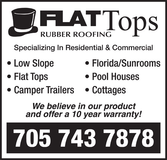 Flat Tops Rubber Roofing (705-743-7878) - Display Ad - Tops RUBBER ROOFING Specializing In Residential & Commercial Low Slope Florida/Sunrooms Flat Tops Pool Houses Camper Trailers  Cottages We believe in our product and offer a 10 year warranty! 705 743 7878