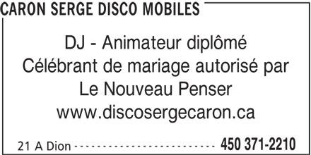 Caron Serge Disco Mobiles (450-371-2210) - Annonce illustrée======= - CARON SERGE DISCO MOBILES DJ - Animateur diplômé Célébrant de mariage autorisé par Le Nouveau Penser www.discosergecaron.ca ------------------------- 450 371-2210 21 A Dion