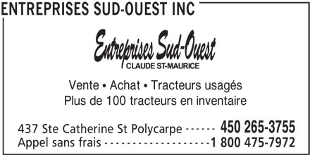 Entreprises Sud-Ouest Inc (450-265-3755) - Annonce illustrée======= - Plus de 100 tracteurs en inventaire Vente  Achat  Tracteurs usagés ------ 450 265-3755 437 Ste Catherine St Polycarpe ------------------- Appel sans frais 1 800 475-7972 ENTREPRISES SUD-OUEST INC