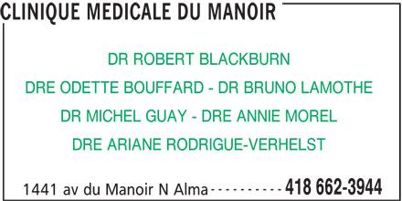 Clinique Médicale Du Manoir (418-662-3944) - Annonce illustrée======= - 1441 av du Manoir N Alma 418 662-3944 CLINIQUE MEDICALE DU MANOIR DR ROBERT BLACKBURN DRE ODETTE BOUFFARD - DR BRUNO LAMOTHE DR MICHEL GUAY - DRE ANNIE MOREL DRE ARIANE RODRIGUE-VERHELST ----------