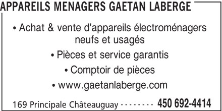 Appareils Ménagers Gaétan Laberge (450-692-4414) - Annonce illustrée======= - APPAREILS MENAGERS GAETAN LABERGE Achat & vente d'appareils électroménagers neufs et usagés Comptoir de pièces www.gaetanlaberge.com -------- 450 692-4414 169 Principale Châteauguay Pièces et service garantis