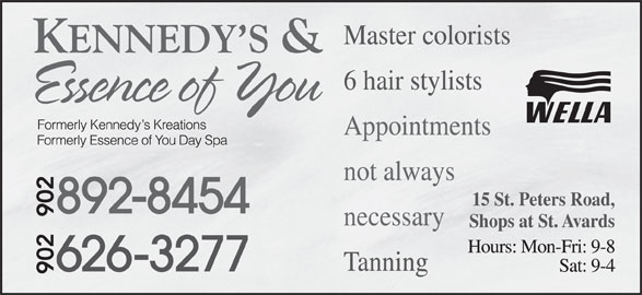 Kennedy's & Essence Of You Day Spa (902-892-8454) - Display Ad - Master colorists 6 hair stylists Appointments not always 15 St. Peters Road, necessary Shops at St. Avards Tanning