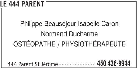 Le 444 Parent (450-436-9944) - Annonce illustrée======= - Philippe Beauséjour Isabelle Caron Normand Ducharme OSTÉOPATHE / PHYSIOTHÉRAPEUTE -------------- 450 436-9944 444 Parent St Jérôme LE 444 PARENT