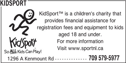 Kidsport (709-579-5977) - Annonce illustrée======= - KIDSPORT KidSport  is a children's charity that provides financial assistance for registration fees and equipment to kids aged 18 and under. For more information Visit www.sportnl.ca 709 579-5977 1296 A Kenmount Rd --------------