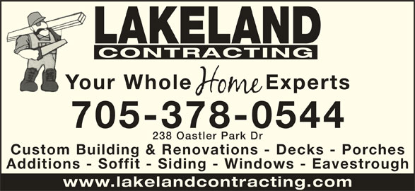 Lakeland Contracting (705-378-0544) - Display Ad - LAKELAND CONTRACTING Your Whole ExpertsYo 705-378-0544 238 Oastler Park D Custom Building & Renovations - Decks - Porche Additions - Soffit - Siding - Windows - Eavestroug www.lakelandcontracting.co