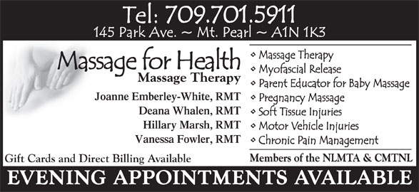 Massage For Health (709-368-3383) - Display Ad - Massage Therapy Joanne Emberley-White, RMT Deana Whalen, RMT Hillary Marsh, RMT Vanessa Fowler, RMT Members of the NLMTA & CMTNL Gift Cards and Direct Billing Available