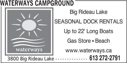 Waterways Campground (613-272-2791) - Annonce illustrée======= - WATERWAYS CAMPGROUND Big Rideau Lake SEASONAL DOCK RENTALS Up to 22' Long Boats Gas Store  Beach waterways www.waterways.ca 613 272-2791 3800 Big Rideau Lake --------------
