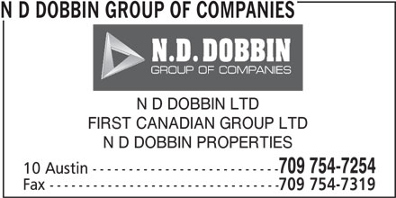 N D Dobbin Group Of Companies (709-754-7254) - Display Ad - N D DOBBIN GROUP OF COMPANIES N D DOBBIN LTD FIRST CANADIAN GROUP LTD N D DOBBIN PROPERTIES 709 754-7254 10 Austin -------------------------- Fax -------------------------------- 709 754-7319