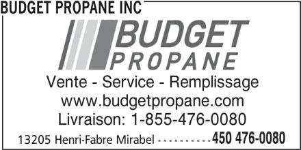 Budget Propane Inc (450-476-0080) - Annonce illustrée======= - www.budgetpropane.com Livraison: 1-855-476-0080 450 476-0080 13205 Henri-Fabre Mirabel ---------- Vente - Service - RemplissageVente - ServiceRemplissage BUDGET PROPANE INC