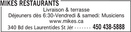 Mikes (450-438-5888) - Annonce illustrée======= - MIKES RESTAURANTS Livraison & terrasse Déjeuners dès 6:30-Vendredi & samedi: Musiciens www.mikes.ca 450 438-5888 340 Bd des Laurentides St Jér -------