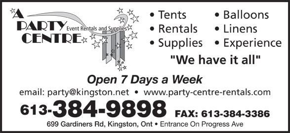 A Party Centre (613-384-9898) - Display Ad - Tents Balloons Event Rentals and Supplies Rentals Linens Supplies  Experience Open 7 Days a Week 613- 384-9898 FAX: 613-384-3386 699 Gardiners Rd, Kingston, Ont Entrance On Progress Ave