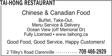 Tai-Hong Restaurant (709-466-2929) - Annonce illustrée======= - TAI-HONG RESTAURANT Chinese & Canadian Food Menu Service & Delivery Ocean View (off Memorial Dr) Fully Licensed  www.taihong.ca Good Food, Good Service, Happy Customers! 709 466-2929 2 Tilley's Road Clarenville ----------- Buffet, Take-Out,