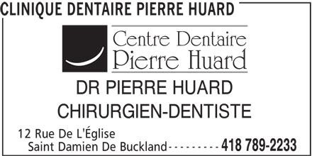 Clinique Dentaire Pierre Huard (418-789-2233) - Annonce illustrée======= - CLINIQUE DENTAIRE PIERRE HUARD DR PIERRE HUARD CHIRURGIEN-DENTISTE 12 Rue De L'Église --------- 418 789-2233 Saint Damien De Buckland