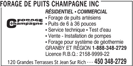 Forage De Puits Champagne Inc (1-888-348-2729) - Annonce illustrée======= - FORAGE DE PUITS CHAMPAGNE INC RÉSIDENTIEL   COMMERCIAL  Forage de puits artésiens  Puits de 6 à 36 pouces  Service technique  Test d'eau  Vente - Installation de pompes  Forage pour système de géothermie GRANBY ET RÉGION 1-888-348-2729 Licence R.B.Q.: 2158-9999-22 --- 450 348-2729 120 Grandes Terrasses St Jean Sur Rich