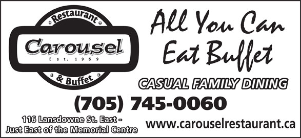 Carousel Restaurant & Tavern (705-745-0060) - Annonce illustrée======= - Eat Buffet CASUAL FAMILY DINING (705) 745-0060 116 Lansdowne St. East - www.carouselrestaurant.ca Just East of the Memorial Centre All You Can