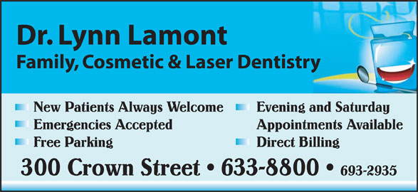 Lamont Lynn Dr (506-633-8800) - Display Ad - Dr. Lynn Lamont Family, Cosmetic & Laser Dentistry New Patients Always Welcome Evening and Saturday Appointments Available Free Parking Direct Billing 300 Crown Street   633-8800 693-2935 Emergencies Accepted