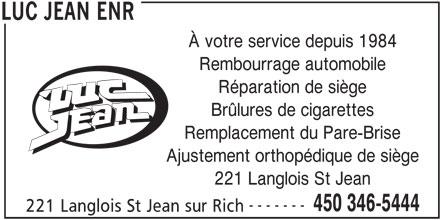Jean Luc Enr (450-346-5444) - Annonce illustrée======= - À votre service depuis 1984 Réparation de siège Brûlures de cigarettes Remplacement du Pare-Brise Ajustement orthopédique de siège 221 Langlois St Jean ------- 450 346-5444 221 Langlois St Jean sur Rich LUC JEAN ENR Rembourrage automobile