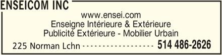 Enseicom Inc (514-486-2626) - Annonce illustrée======= - ENSEICOM INC www.ensei.com Enseigne Intérieure & Extérieure Publicité Extérieure - Mobilier Urbain ------------------ 514 486-2626 225 Norman Lchn