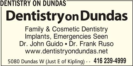 Dentistry On Dundas (416-239-4999) - Display Ad - DENTISTRY ON DUNDAS Family & Cosmetic Dentistry Implants, Emergencies Seen Dr. John Guido  Dr. Frank Ruso www.dentistryondundas.net 416 239-4999 5080 Dundas W (Just E of Kipling) - -