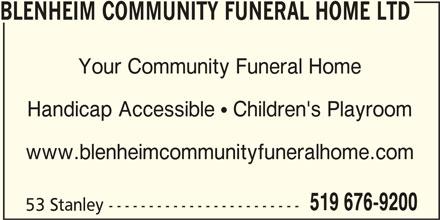 Blenheim Community Funeral Home (519-676-9200) - Display Ad - 519 676-9200 53 Stanley ------------------------ BLENHEIM COMMUNITY FUNERAL HOME LTD Your Community Funeral Home Handicap Accessible  Children's Playroom www.blenheimcommunityfuneralhome.com