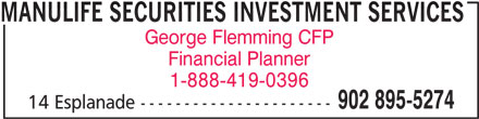 Manulife Securities Investment Services (902-895-5274) - Display Ad - MANULIFE SECURITIES INVESTMENT SERVICES George Flemming CFP Financial Planner 1-888-419-0396 902 895-5274 14 Esplanade ----------------------
