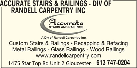 Accurate Stairs & Railings (613-747-0204) - Display Ad - ACCURATE STAIRS & RAILINGS - DIV OF RANDELL CARPENTRY INC   L CARPENTRY INC Custom Stairs & Railings  Recapping & Refacingtairs & Railings  Recapping Metal Railings - Glass Railings - Wood Railings www.randellcarpentry.com 613 747-0204 1475 Star Top Rd Unit 2 Gloucester--