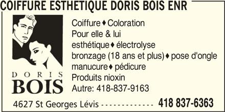 Coiffure Esthétique Doris Bois Enr (418-837-6363) - Annonce illustrée======= - COIFFURE ESTHETIQUE DORIS BOIS ENR Autre: 418-837-9163 418 837-6363 4627 St Georges Lévis ------------- Coiffure  Coloration Pour elle & lui esthétique  électrolyse bronzage (18 ans et plus)  pose d'ongle manucure  pédicure Produits nioxin