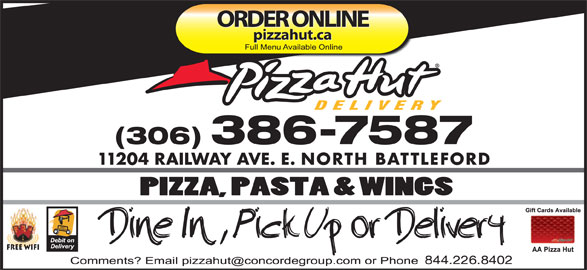 Pizza Hut (306-446-6700) - Display Ad - ORDER ONLINE pizzahut.ca (306) 386-7587 11204 RAILWAY AVE. E. NORTH BATTLEFORD Free Wifi 844.226.8402