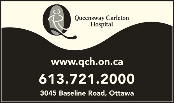 Queensway Carleton Hospital (613-721-2000) - Display Ad - Queensway Carleton Hospital www.qch.on.ca 613.721.2000 3045 Baseline Road, Ottawa