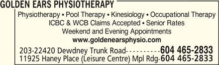 Golden Ears Orthopaedic & Sports Physiotherapist Corp (604-465-2833) - Display Ad - Weekend and Evening Appointments ICBC & WCB Claims Accepted  Senior Rates www.goldenearsphysio.com 203-22420 Dewdney Trunk Road---------- 604 465-2833 11925 Haney Place (Leisure Centre) Mpl Rdg- GOLDEN EARS PHYSIOTHERAPY Physiotherapy  Pool Therapy  Kinesiology  Occupational Therapy