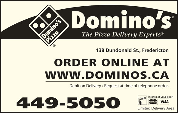 Domino's Pizza (506-449-5050) - Annonce illustrée======= - 138 Dundonald St., Fredericton ORDER ONLINE AT Debit on Delivery   Request at time of telephone order. 449-5050 Limited Delivery Area. WWW.DOMINOS.CA