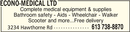 Econo-Medical Ltd (613-738-8870) - Display Ad - ECONO-MEDICAL LTD ECONO-MEDICAL LTD Complete medical equipment & supplies Bathroom safety - Aids - Wheelchair - Walker Scooter and more...Free delivery 613 738-8870 3234 Hawthorne Rd ---------------